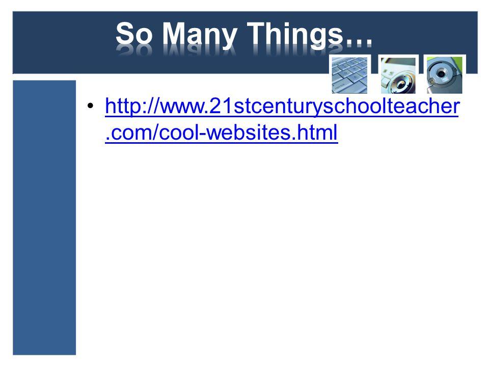 http://www.21stcenturyschoolteacher.com/cool-websites.htmlhttp://www.21stcenturyschoolteacher.com/cool-websites.html