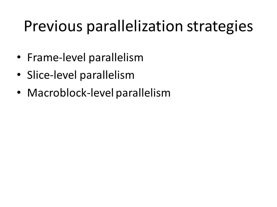 Frame-level parallelism Frame-level parallelism consists of processing multiple frames at the same time.