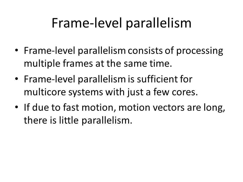 Slice-level Parallelism Each frame can be partitioned into one or more slices.