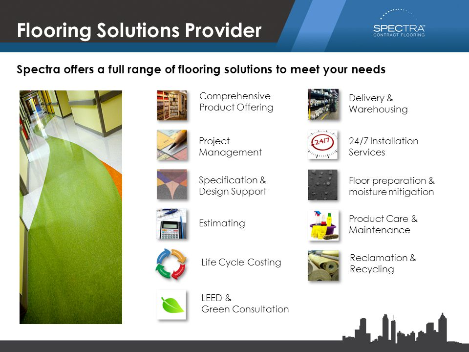 Flooring Solutions Provider Comprehensive Product Offering Project Management Specification & Design Support Estimating Life Cycle Costing LEED & Gree