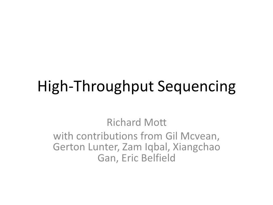 High-Throughput Sequencing Richard Mott with contributions from Gil Mcvean, Gerton Lunter, Zam Iqbal, Xiangchao Gan, Eric Belfield