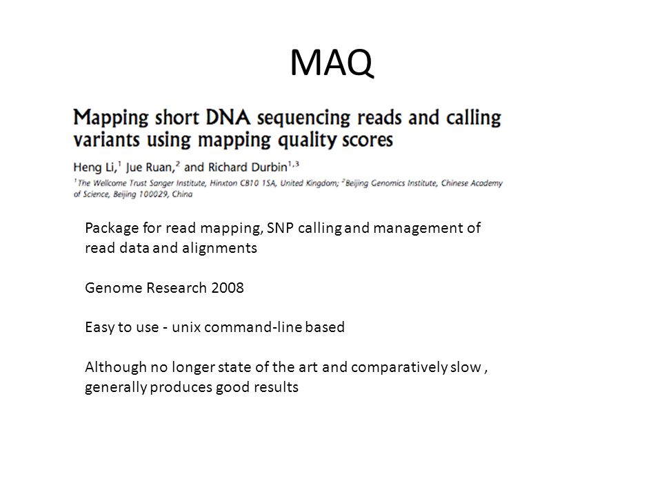 Package for read mapping, SNP calling and management of read data and alignments Genome Research 2008 Easy to use - unix command-line based Although n