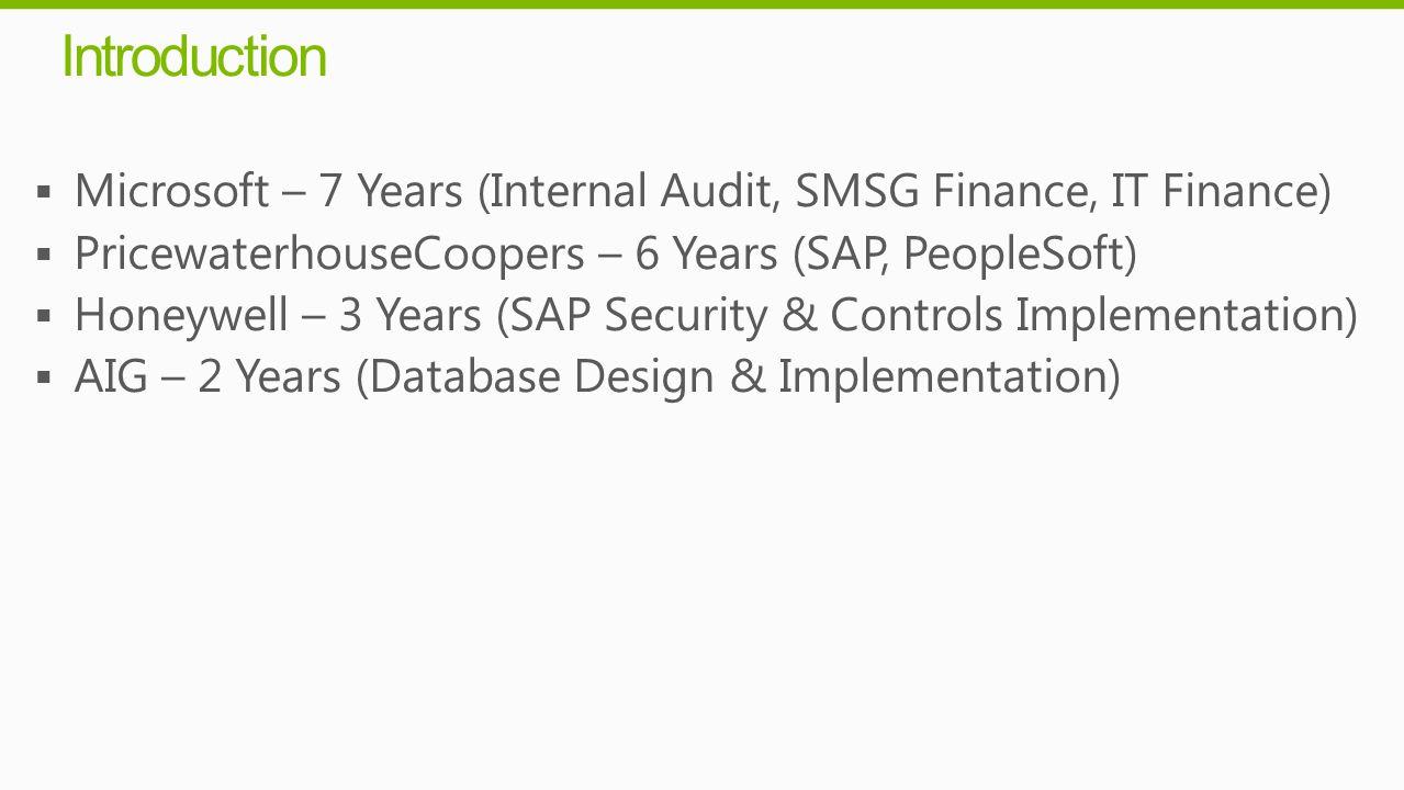 Introduction Microsoft – 7 Years (Internal Audit, SMSG Finance, IT Finance) PricewaterhouseCoopers – 6 Years (SAP, PeopleSoft) Honeywell – 3 Years (SA
