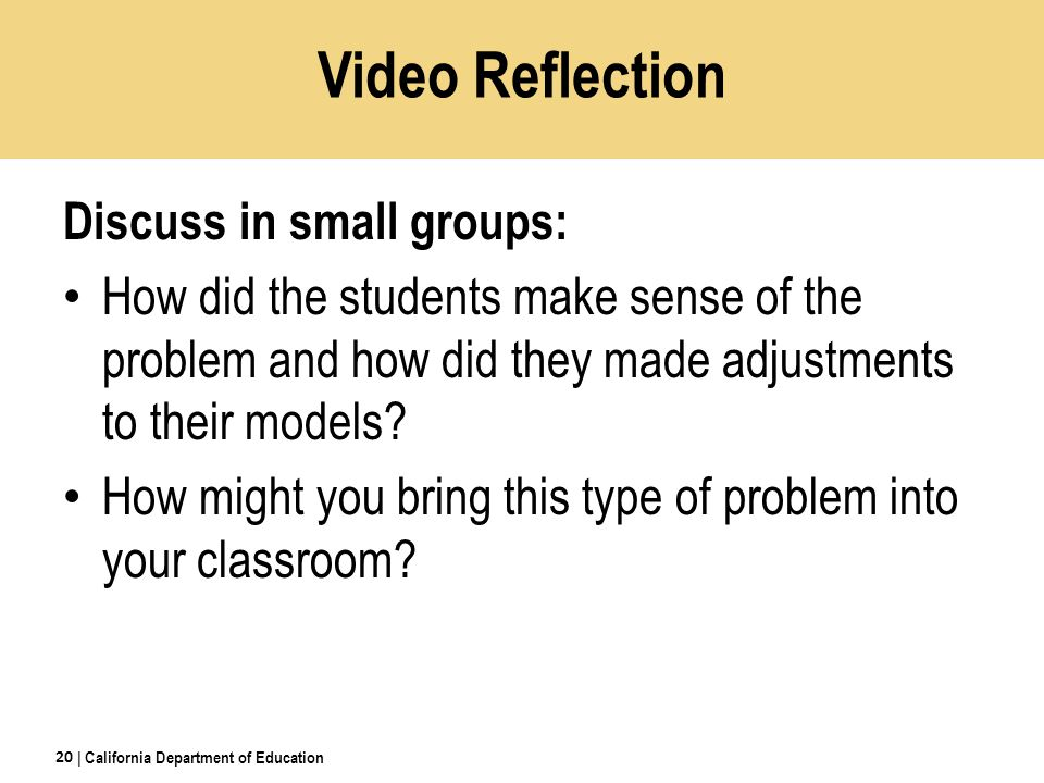 Video Reflection Discuss in small groups: How did the students make sense of the problem and how did they made adjustments to their models.