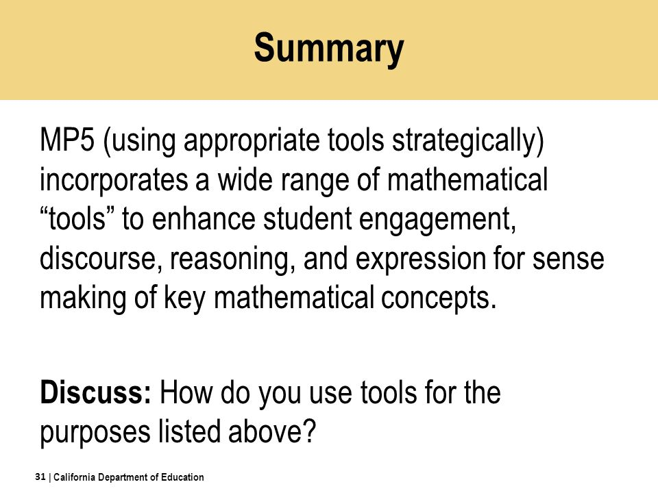 Summary MP5 (using appropriate tools strategically) incorporates a wide range of mathematical tools to enhance student engagement, discourse, reasoning, and expression for sense making of key mathematical concepts.