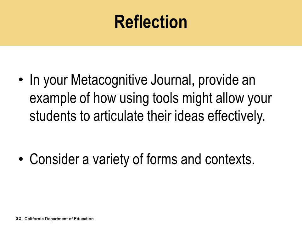 Reflection In your Metacognitive Journal, provide an example of how using tools might allow your students to articulate their ideas effectively.
