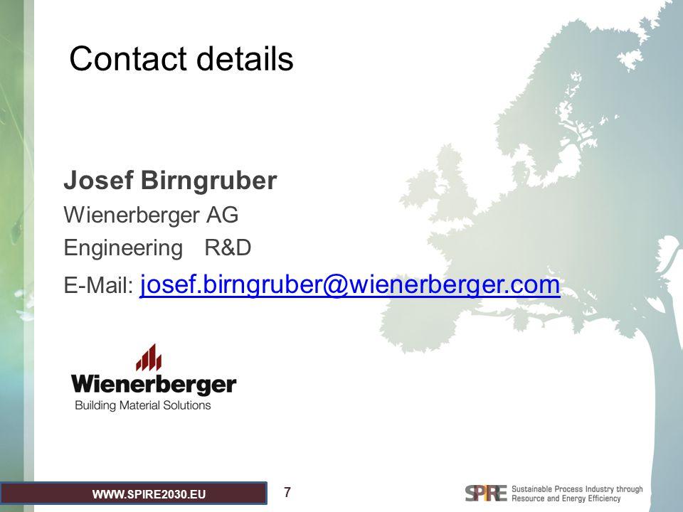 WWW.SPIRE2030.EU Contact details Josef Birngruber Wienerberger AG Engineering R&D E-Mail: josef.birngruber@wienerberger.com josef.birngruber@wienerber