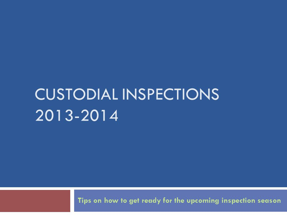CUSTODIAL INSPECTIONS Tips on how to get ready for the upcoming inspection season