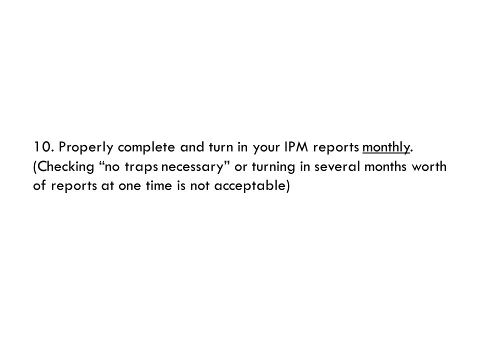 10. Properly complete and turn in your IPM reports monthly.