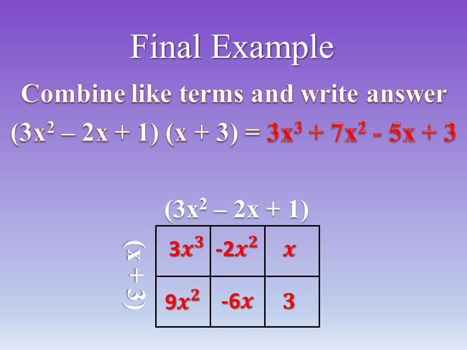 Final Example (3x 2 – 2x + 1) (x + 3)