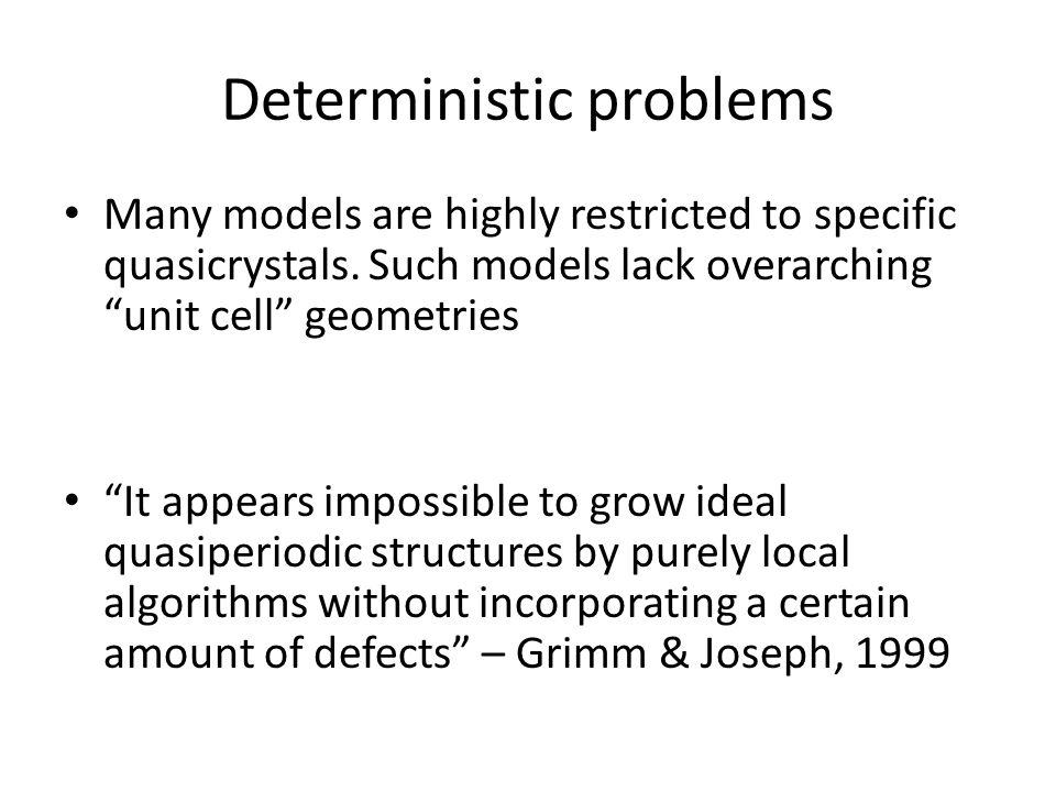 Deterministic problems Many models are highly restricted to specific quasicrystals. Such models lack overarching unit cell geometries It appears impos