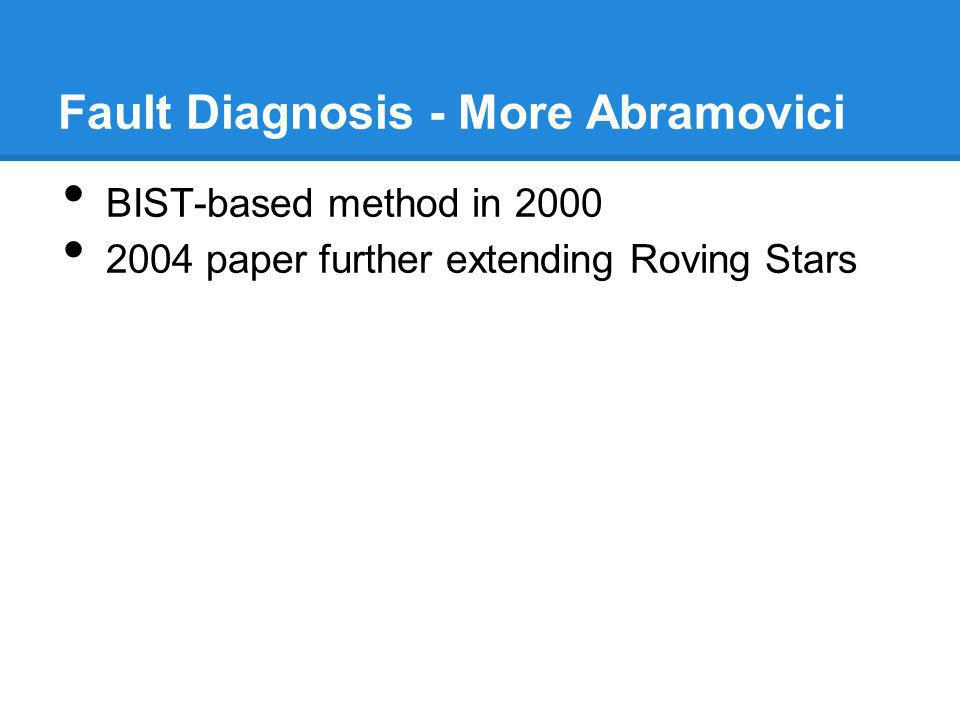 Fault Diagnosis - More Abramovici BIST-based method in 2000 2004 paper further extending Roving Stars