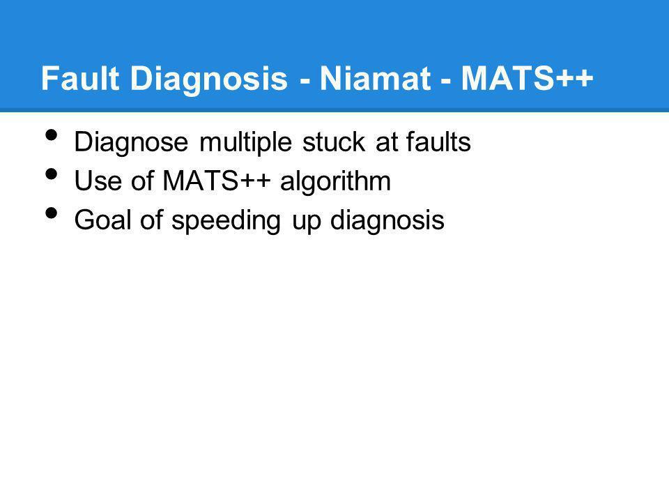 Fault Diagnosis - Niamat - MATS++ Diagnose multiple stuck at faults Use of MATS++ algorithm Goal of speeding up diagnosis