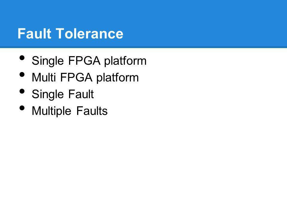 Fault Tolerance Single FPGA platform Multi FPGA platform Single Fault Multiple Faults