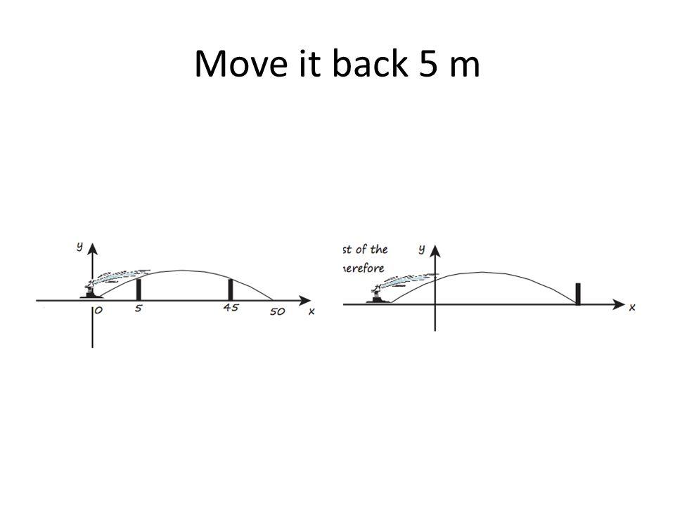 Move it back 5 m