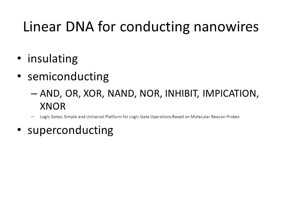 Linear DNA for conducting nanowires insulating semiconducting – AND, OR, XOR, NAND, NOR, INHIBIT, IMPICATION, XNOR – Logic Gates: Simple and Universal Platform for Logic Gate Operations Based on Molecular Beacon Probes superconducting