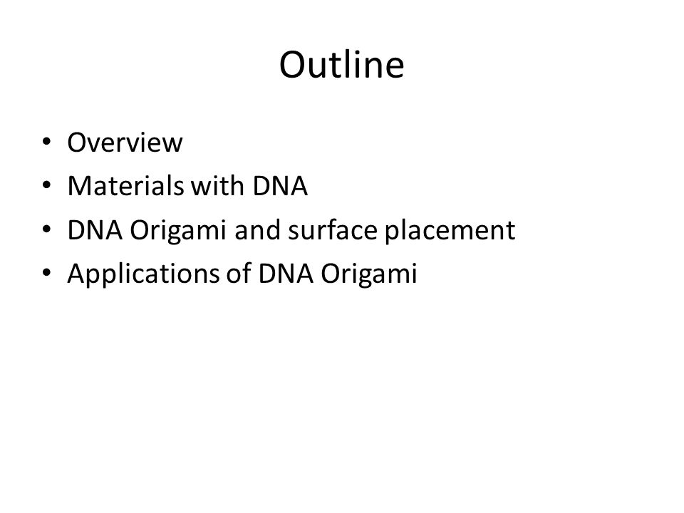 Outline Overview Materials with DNA DNA Origami and surface placement Applications of DNA Origami