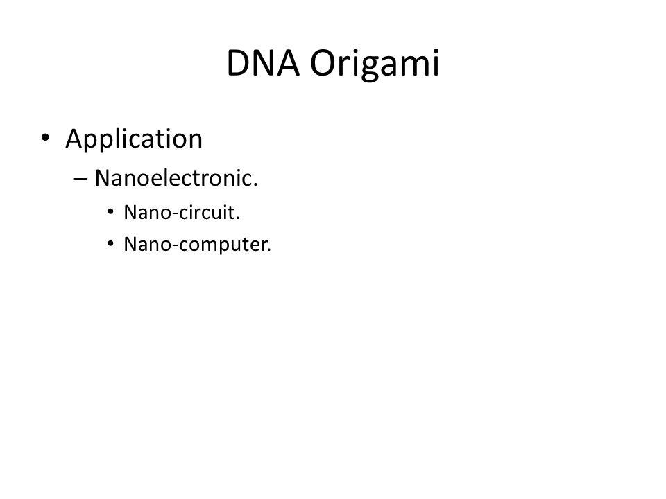 DNA Origami Application – Nanoelectronic. Nano-circuit. Nano-computer.