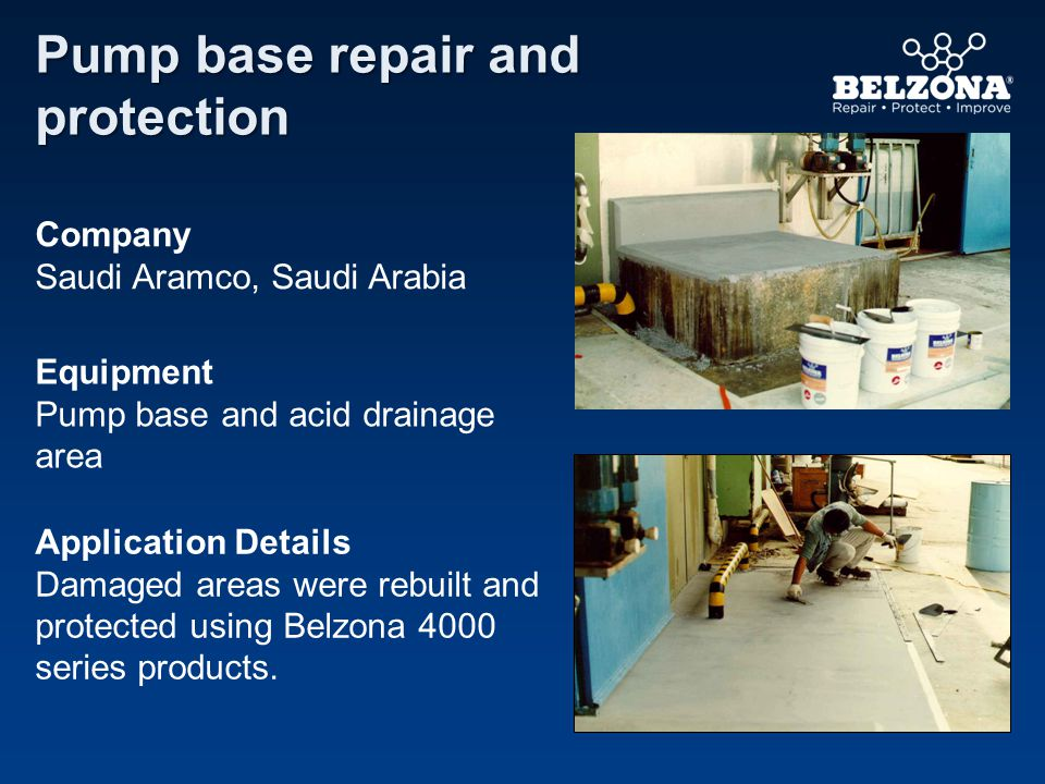 Company Saudi Aramco, Saudi Arabia Equipment Pump base and acid drainage area Application Details Damaged areas were rebuilt and protected using Belzona 4000 series products.