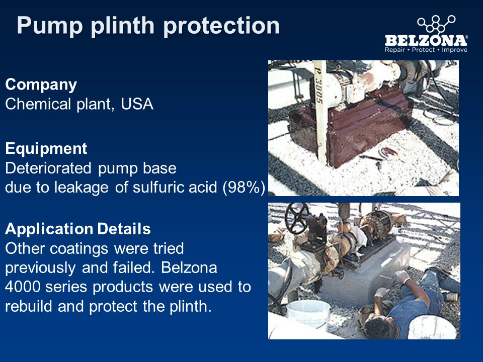 Company Chemical plant, USA Equipment Deteriorated pump base due to leakage of sulfuric acid (98%) Application Details Other coatings were tried previ