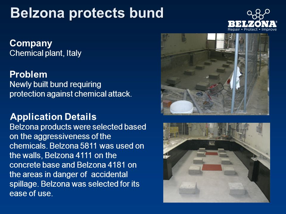 Company Problem Application Details Belzona protects bund Chemical plant, Italy Newly built bund requiring protection against chemical attack. Belzona