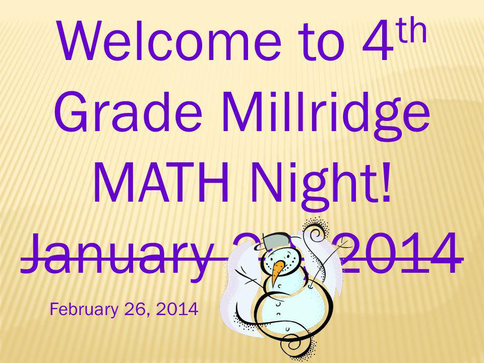 Welcome to 4 th Grade Millridge MATH Night! January 29, 2014 February 26, 2014
