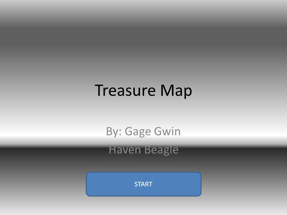 Treasure Map By: Gage Gwin Haven Beagle START