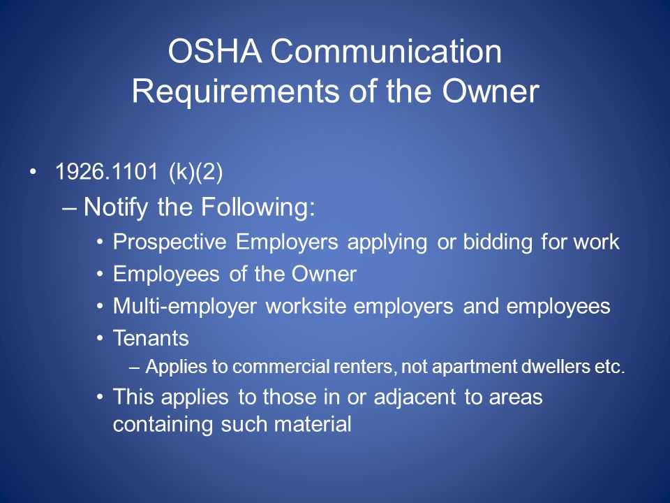 OSHA Communication Requirements of the Owner 1926.1101 (k)(2) –Notify the Following: Prospective Employers applying or bidding for work Employees of t