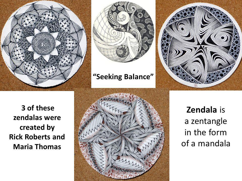 Zendala is a zentangle in the form of a mandala 3 of these zendalas were created by Rick Roberts and Maria Thomas Seeking Balance