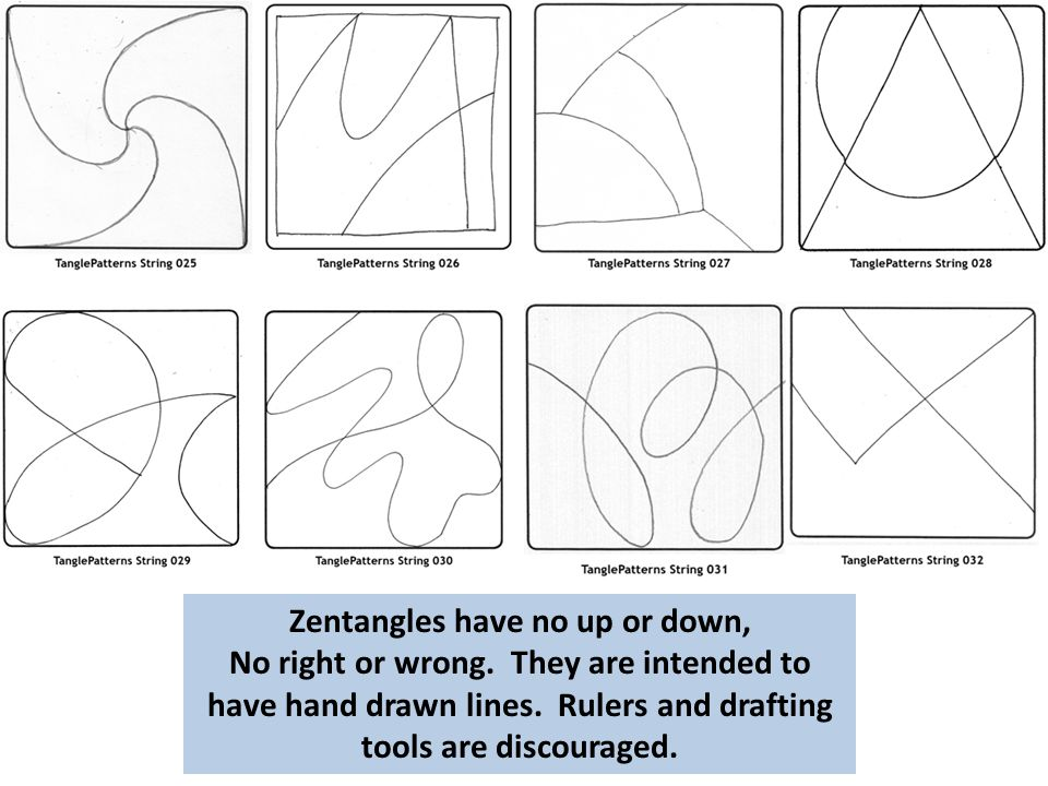 Zentangles have no up or down, No right or wrong. They are intended to have hand drawn lines. Rulers and drafting tools are discouraged.