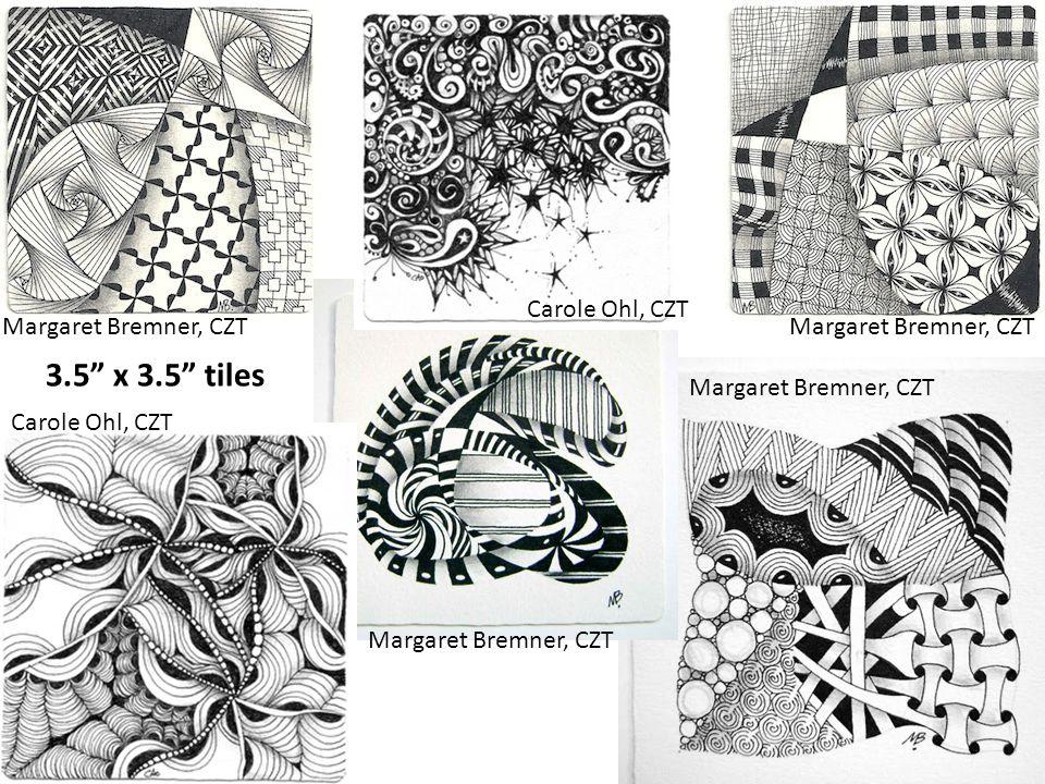 3.5 x 3.5 tiles Margaret Bremner, CZT Carole Ohl, CZT Margaret Bremner, CZT