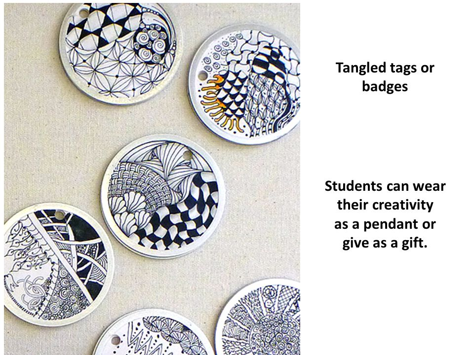 Tangled tags or badges Students can wear their creativity as a pendant or give as a gift.