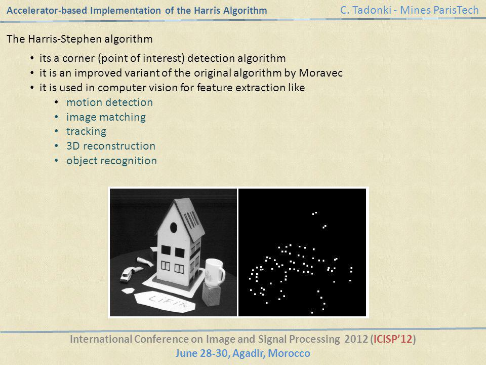 Accelerator-based Implementation of the Harris Algorithm International Conference on Image and Signal Processing 2012 (ICISP12) June 28-30, Agadir, Mo