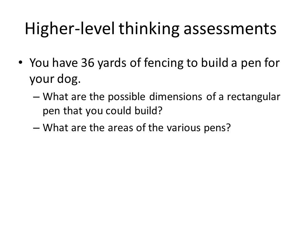 Higher-level thinking assessments You have 36 yards of fencing to build a pen for your dog.
