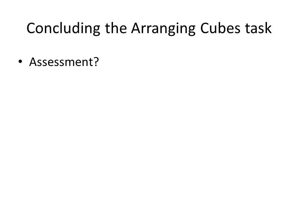 Concluding the Arranging Cubes task Assessment