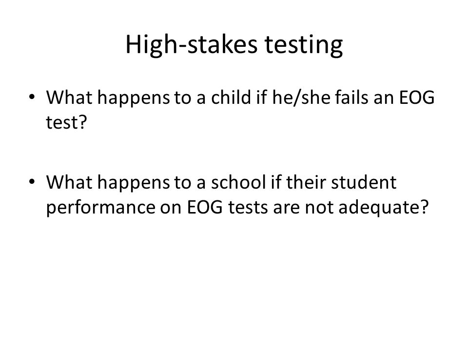 High-stakes testing What happens to a child if he/she fails an EOG test.