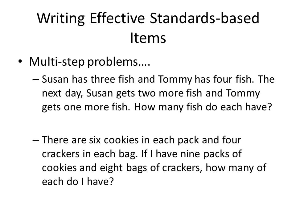 Writing Effective Standards-based Items Multi-step problems….