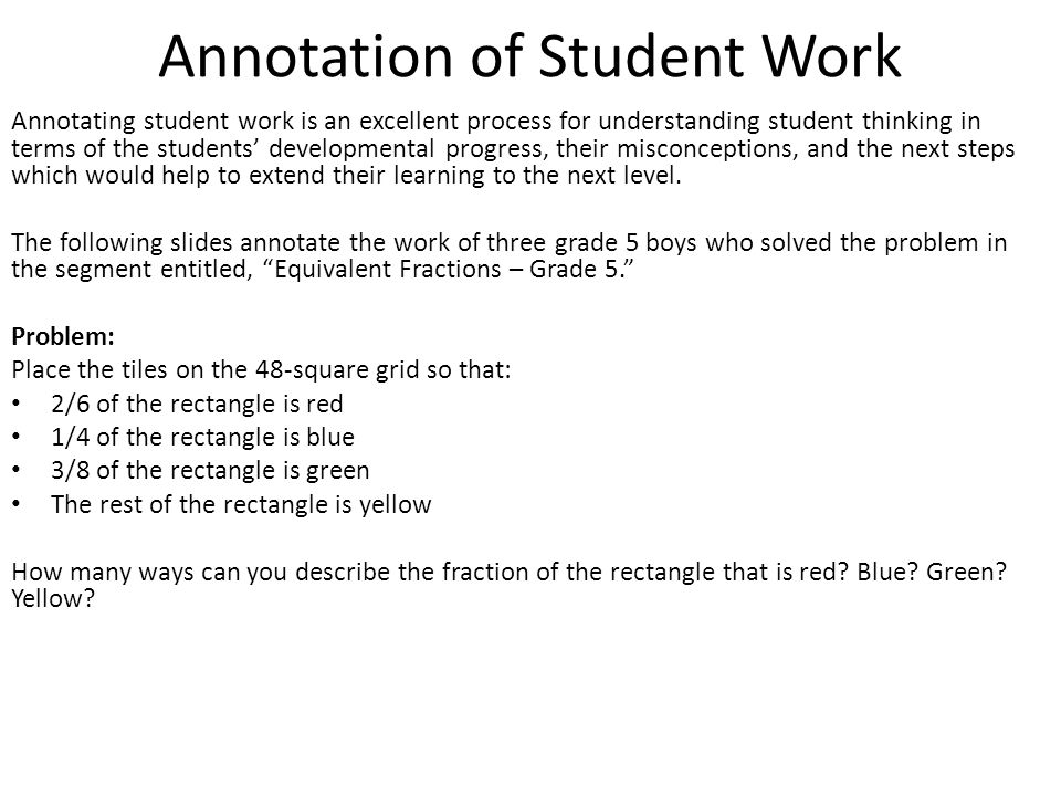 Annotation of Student Work Annotating student work is an excellent process for understanding student thinking in terms of the students developmental p
