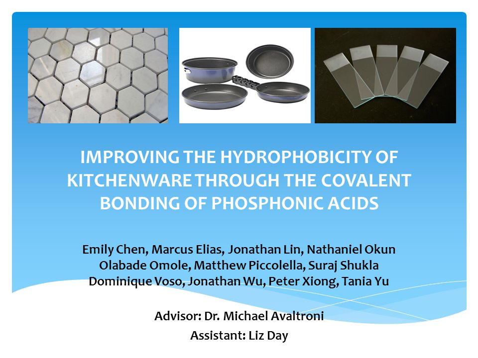 IMPROVING THE HYDROPHOBICITY OF KITCHENWARE THROUGH THE COVALENT BONDING OF PHOSPHONIC ACIDS Emily Chen, Marcus Elias, Jonathan Lin, Nathaniel Okun Ol