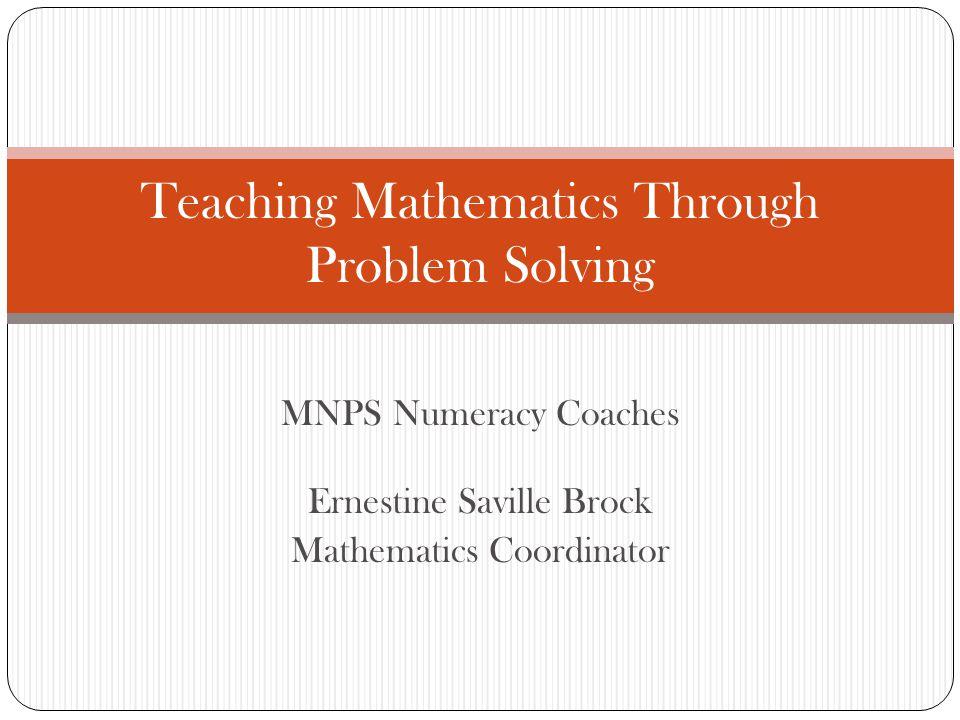 MNPS Numeracy Coaches Ernestine Saville Brock Mathematics Coordinator Teaching Mathematics Through Problem Solving