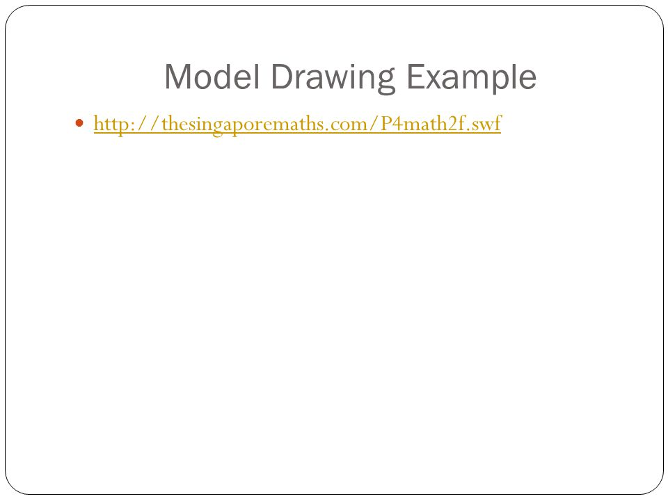 Model Drawing Example http://thesingaporemaths.com/P4math2f.swf
