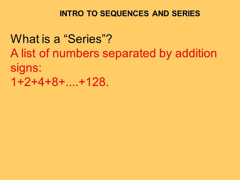INTRO TO SEQUENCES AND SERIES What is a Series.