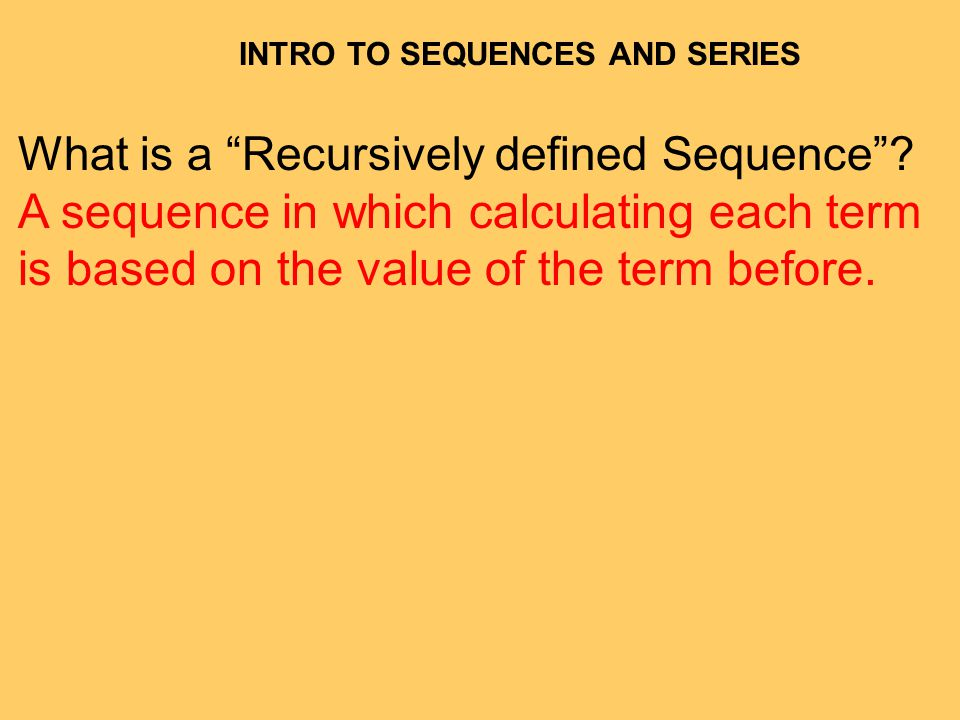 INTRO TO SEQUENCES AND SERIES What is a Recursively defined Sequence.
