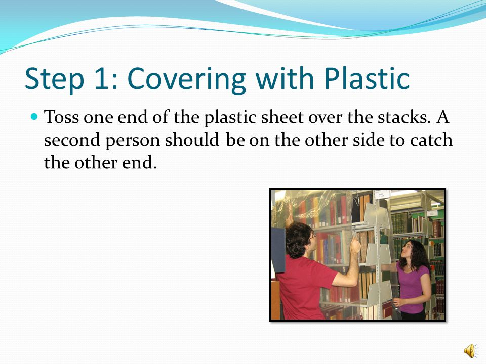 Step 1: Covering with Plastic First unfold the sheet vertically so that it stretches out but is not unfolded horizontally.