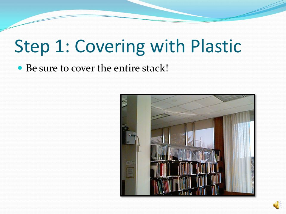 Step 1: Covering with Plastic Be creative!