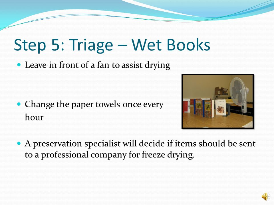 Step 5: Triage – Wet Books Insert one paper towel every 20-40 pages depending on the thickness of the pages.