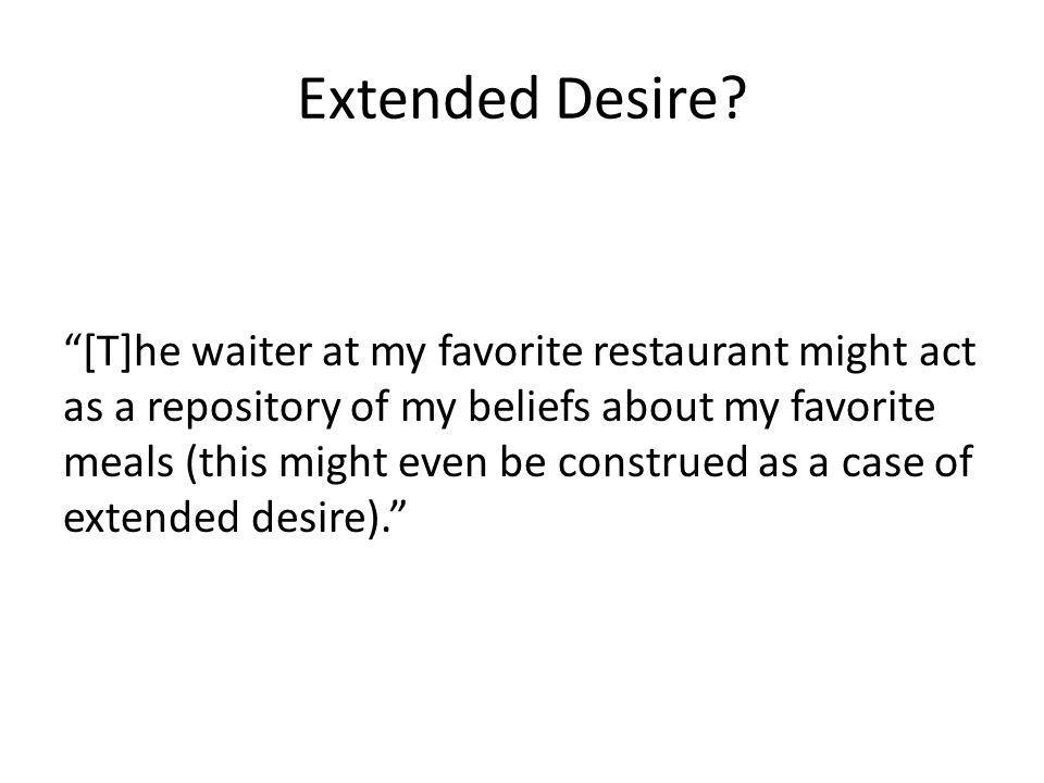 Extended Desire? [T]he waiter at my favorite restaurant might act as a repository of my beliefs about my favorite meals (this might even be construed