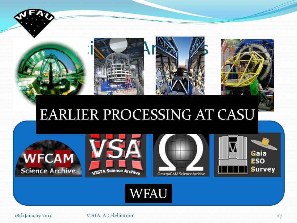 WFAU Science Archives 18th January 2013VISTA, A Celebration!27 EARLIER PROCESSING AT CASU WFAU