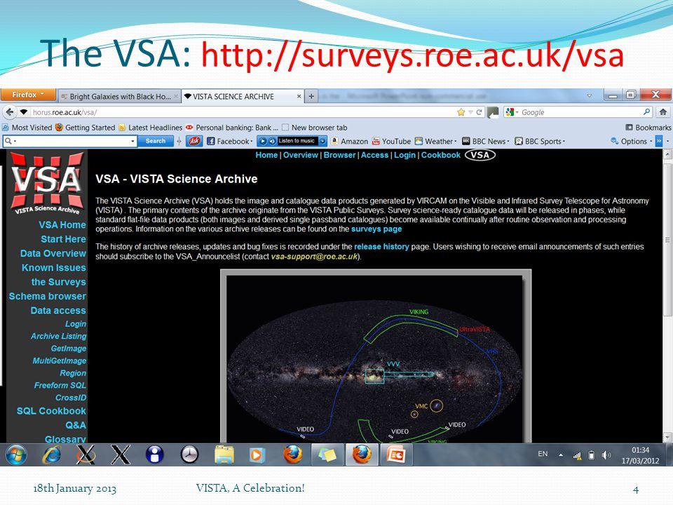 The VSA: http://surveys.roe.ac.uk/vsa 18th January 2013VISTA, A Celebration!4