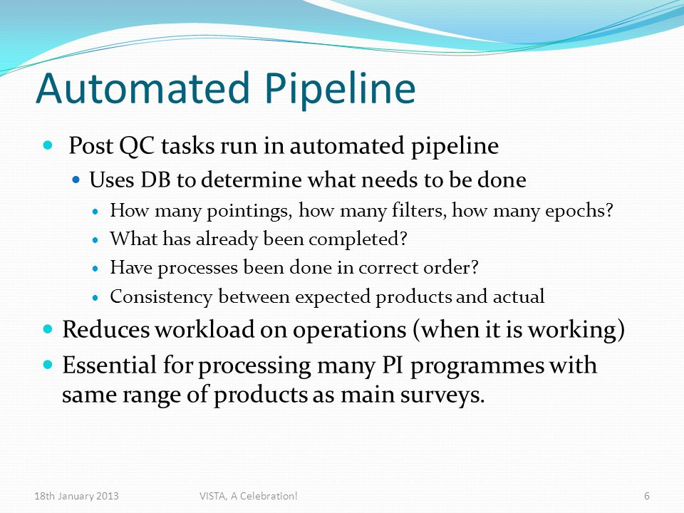 Automated Pipeline Post QC tasks run in automated pipeline Uses DB to determine what needs to be done How many pointings, how many filters, how many epochs.